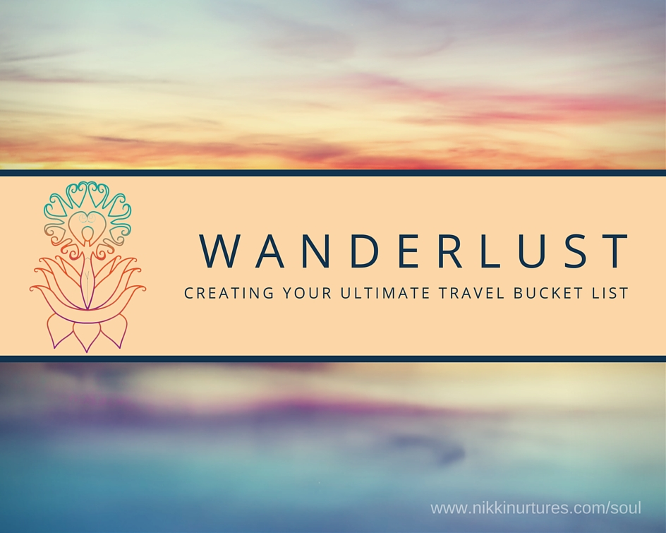 Wanderlust: Creating Your Ultimate Travel Bucket List