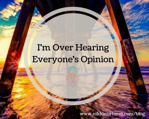 I'm Over Hearing Everyone's Opinion