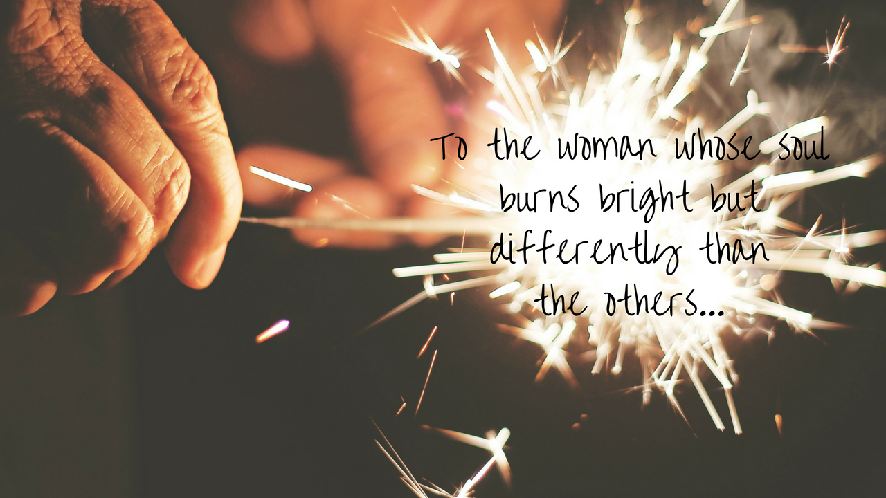 To the Woman Whose Soul Burns Bright