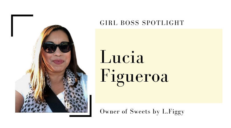 Girl Boss Spotlight: Lucia Figueroa, Owner of Sweets by L.Figgy
