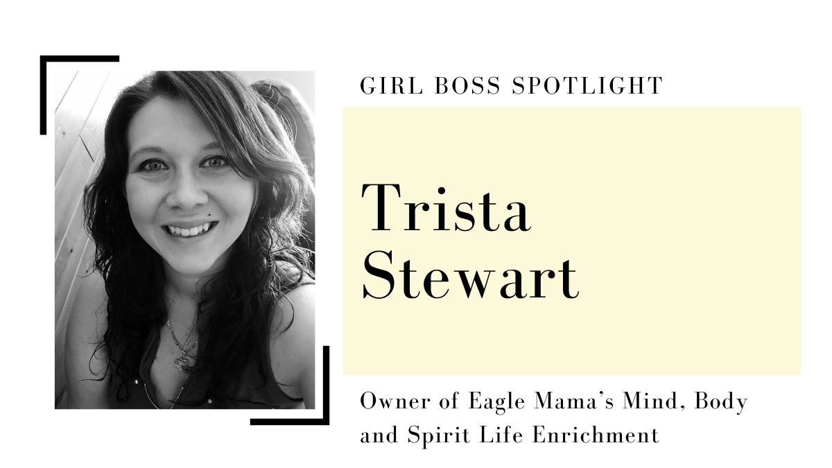 Girl Boss Spotlight: Trista Stewart, Owner of Eagle Mama's Mind, Body and Spirit Life Enrichment