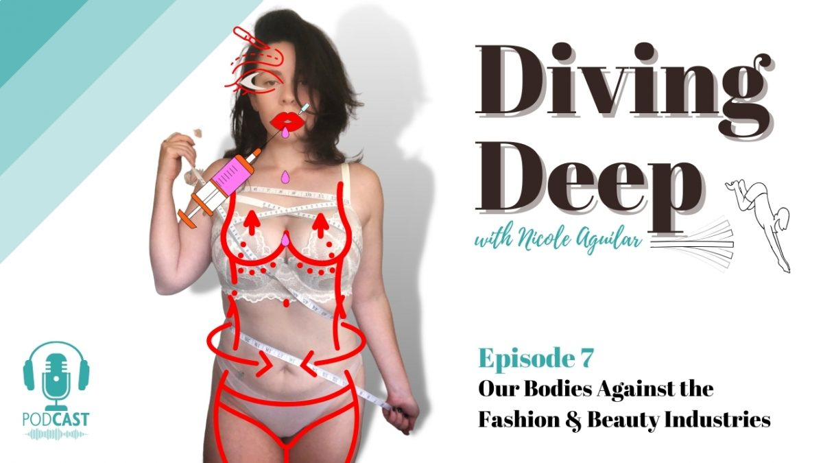Diving Deep, Episode 7: Our Bodies Against the Fashion & Beauty Industries