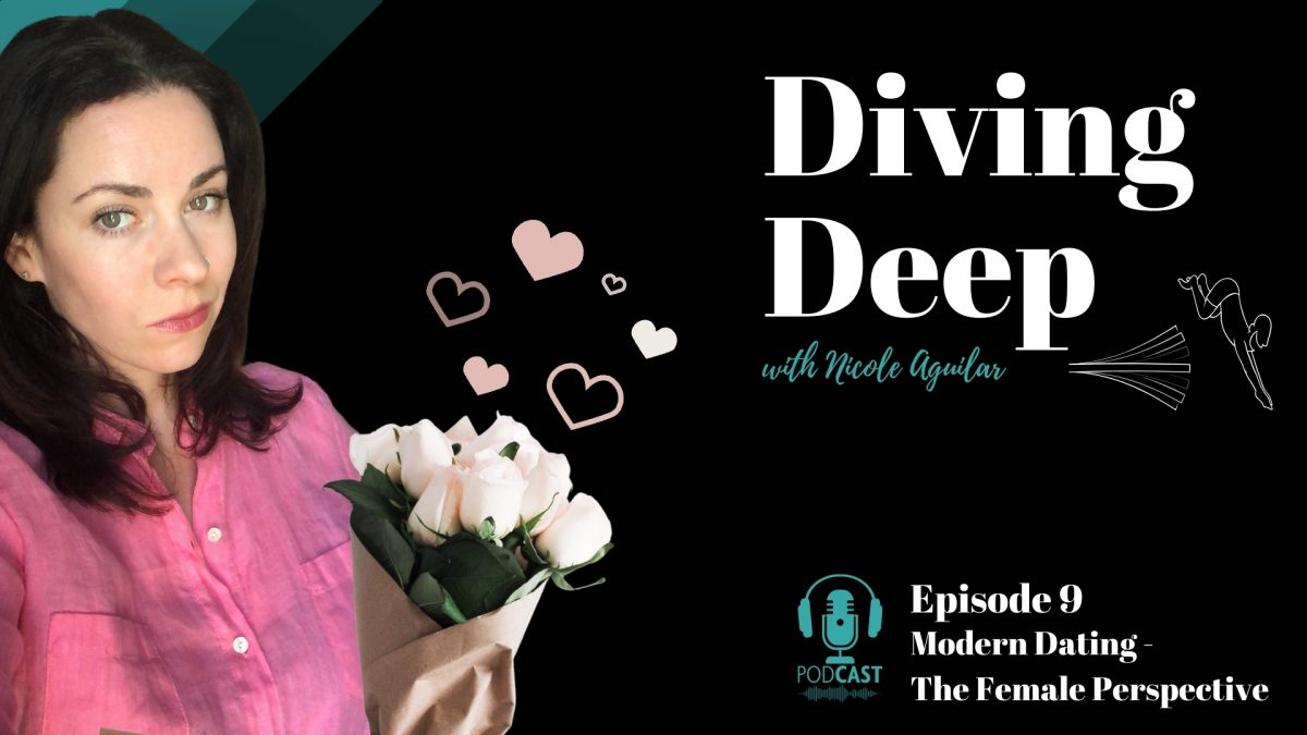 Diving Deep, Episode 9: Modern Dating – The Female Perspective